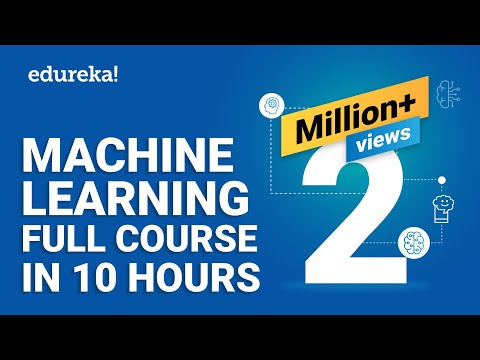 Machine Learning Full Course - Learn Machine Learning 10 Hours | Machine Learning Tutorial | Edureka