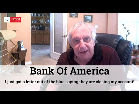 Bank Of America - I just got a letter out of the blue saying they are closing my account!