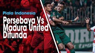 Laga Babak 8 Besar Piala Indonesia antara Persebaya Vs Madura United Ditunda