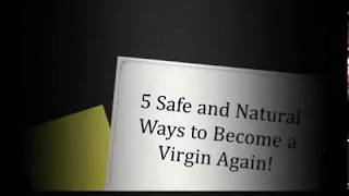 5 Safe and Natural Ways to Become a Virgin Again! - Video Youtube