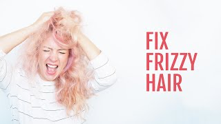 Fix The Frizz - How To Deal With Frizzy Hair And Hairstyles For Hiding Frizz