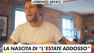 """Nascita di """"L'Estate Addosso"""" - Lorenzo 2015 CC - Jovanotti"""