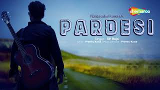 Pardesi (परदेसी) - Popular Hindi Sad Song - Latest Hindi Songs 2018