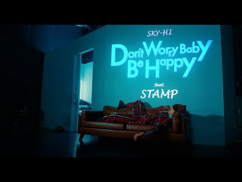 SKY-HI - Don't Worry Baby Be Happy feat. STAMP