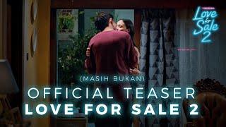 (MASIH BUKAN) OFFICIAL TEASER LOVE FOR SALE 2