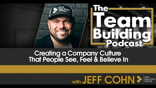 Creating a Company Culture That People See, Feel & Believe In w/ Jeff Cohn