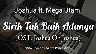 Sirik Tak Baik Adanya (OST. Joshua Oh Joshua) - Joshua ft. Mega Utami   Piano Cover by Andre