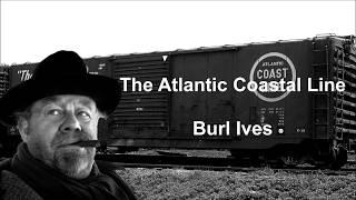 The Atlantic Coastal Line Burl Ives with Lyrics