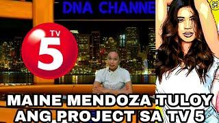 MAINE MENDOZA TULOY ANG NEW PROJECT SA TV 5