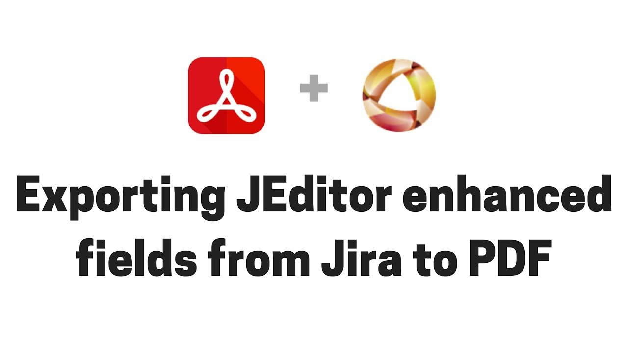 Exporting JEditor enhanced fields from Jira to PDF