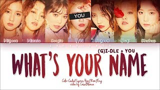 (G)I-DLE 「What's Your Name」 [7 Members ver.] (Color Coded Lyrics Han|Rom|Eng))