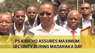 PS Kibicho ensures maximum security during Madaraka day   Kholo.pk