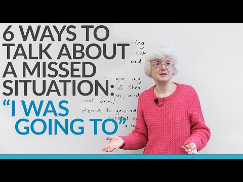 """6 ways to talk about a missed situation: """"I was going to"""""""