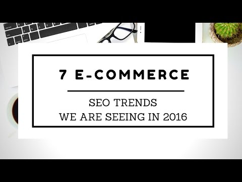 7 E-Commerce SEO Trends We Are Seeing In 2016 | E-Commerce Website Development