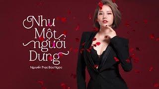NHƯ MỘT NGƯỜI DƯNG - NGUYỄN THẠC BẢO NGỌC (Official MV)