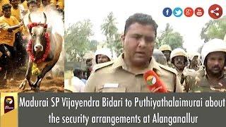 Madurai SP Vijayendra Bidari To Puthiyathalaimurai About The Security Arrangements At Alanganallur
