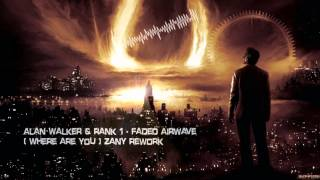 Alan Walker & Rank 1 - Faded Airwave (Where Are You) Zany Rework [HQ Free]