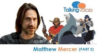 Matthew Mercer | Talking Voices (Part 2)