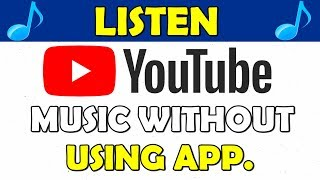 LISTEN YOUTUBE MUSIC WITHOUT USING APP .