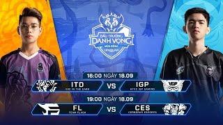 ITD vs IGP   FL vs CES [Vòng 13 - 18.09] - Đấu Trường Danh Vọng Mùa Đông 2019