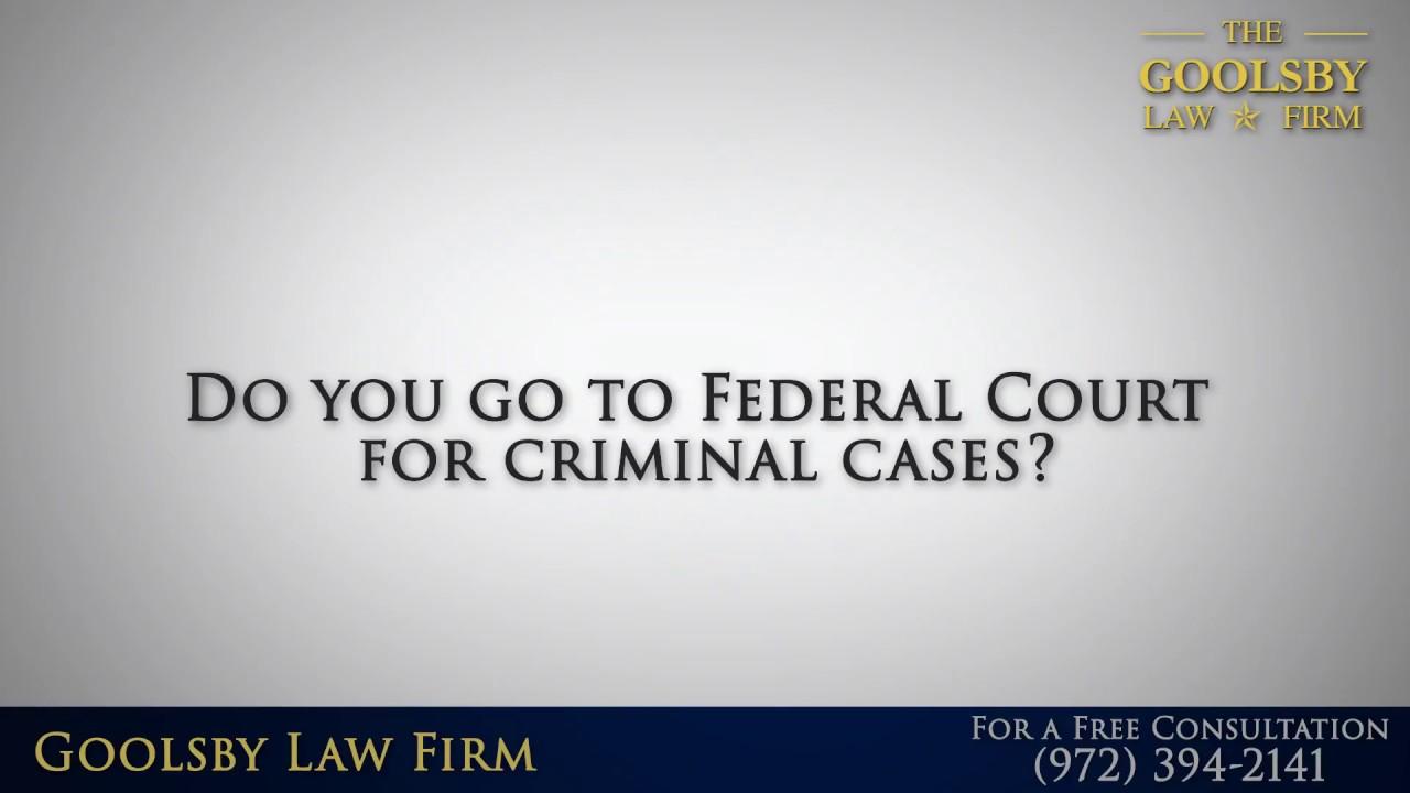 Do You Go to Federal Court for criminal cases?