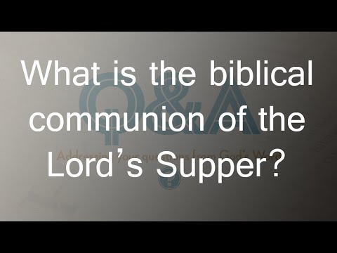 What is the biblical communion of the Lord's Supper