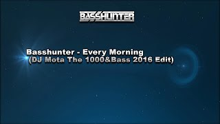 Basshunter - Every Morning (DJ Mota The 1000&Bass 2016 Edit)