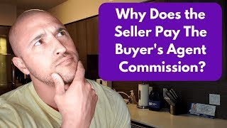Why The Seller Pays For The Buyer's Agent Commission