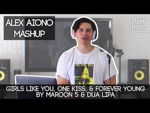 Girls Like You One Kiss Amp Forever Young By Maroon 5 Amp Dua Lipa Alex Aiono Mashup