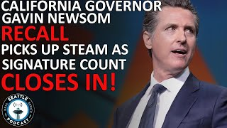 California Gov Gavin Newsom Recall Closes in on Signature Count with Weeks to go. Is it enough?