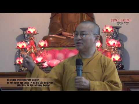 Dẫn nhập triết học Phật giáo 07: Triết học chính trị xã hội của đức Phật - Khế ước xã hội và vương quyền (30/01/2013)