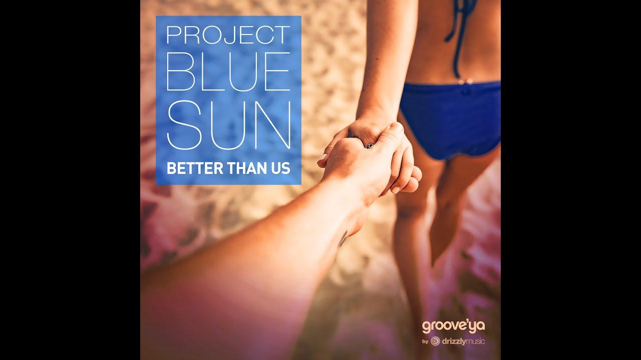 Project Blue Sun – Better Than Us