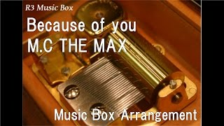 Because of you/M.C THE MAX [Music Box] (Girl Who Sees Smell OST Part. 5)