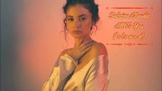Sabrina Claudio   All To You (slowed)