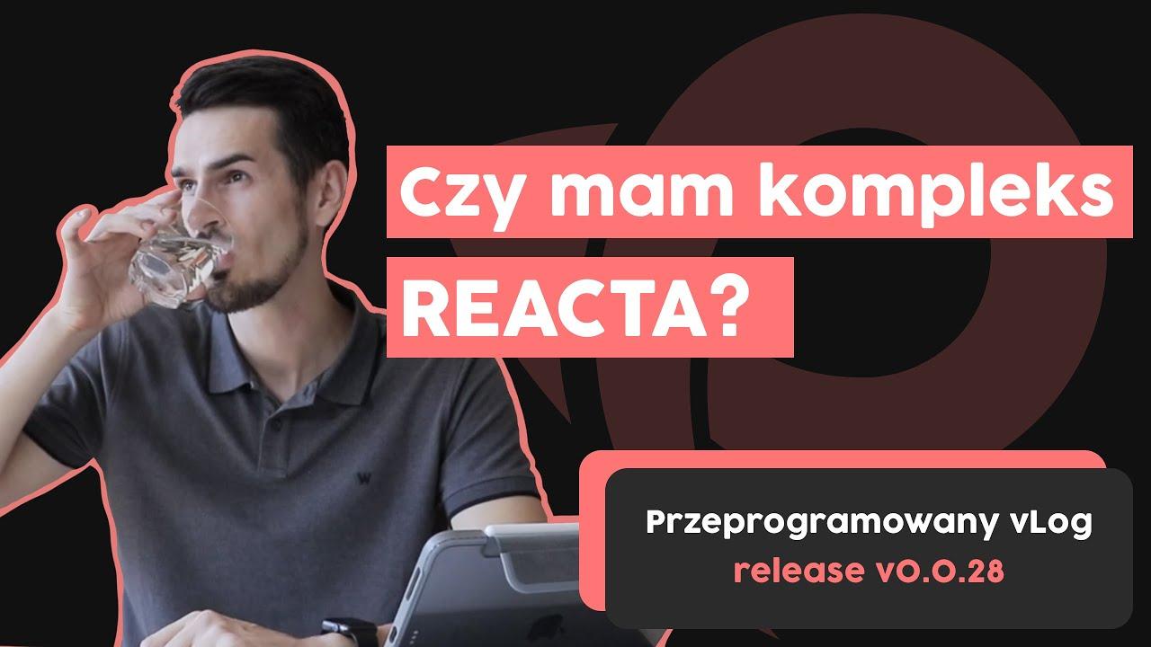 Kompleksy na punkcie Reacta? | Przeprogramowany vlog v0.0.28 cover image