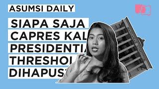 Siapa Aja Capres Kalau Presidential Threshold Dihapus? - Asumsi Daily