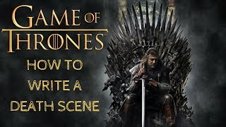 GAME OF THRONES | How To Write A Death Scene