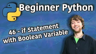 Beginner Python Tutorial 46 - if Statement with Boolean Variable