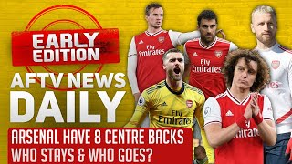 Arsenal Have 8 Centre Backs - Who Stays & Who Goes? | AFTV News Daily, Early Edition