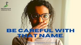 Be careful with that name. Exodus 20:7