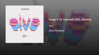 Keep It To Yourself (SDL Remix)