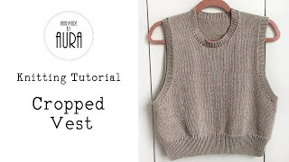 Knitted Tutorial / Cropped Vest