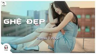 Ghê Đẹp Remix - 1 Hour - TT Music