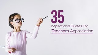 35 Inspirational Quotes For Teachers Appreciation | Edsys