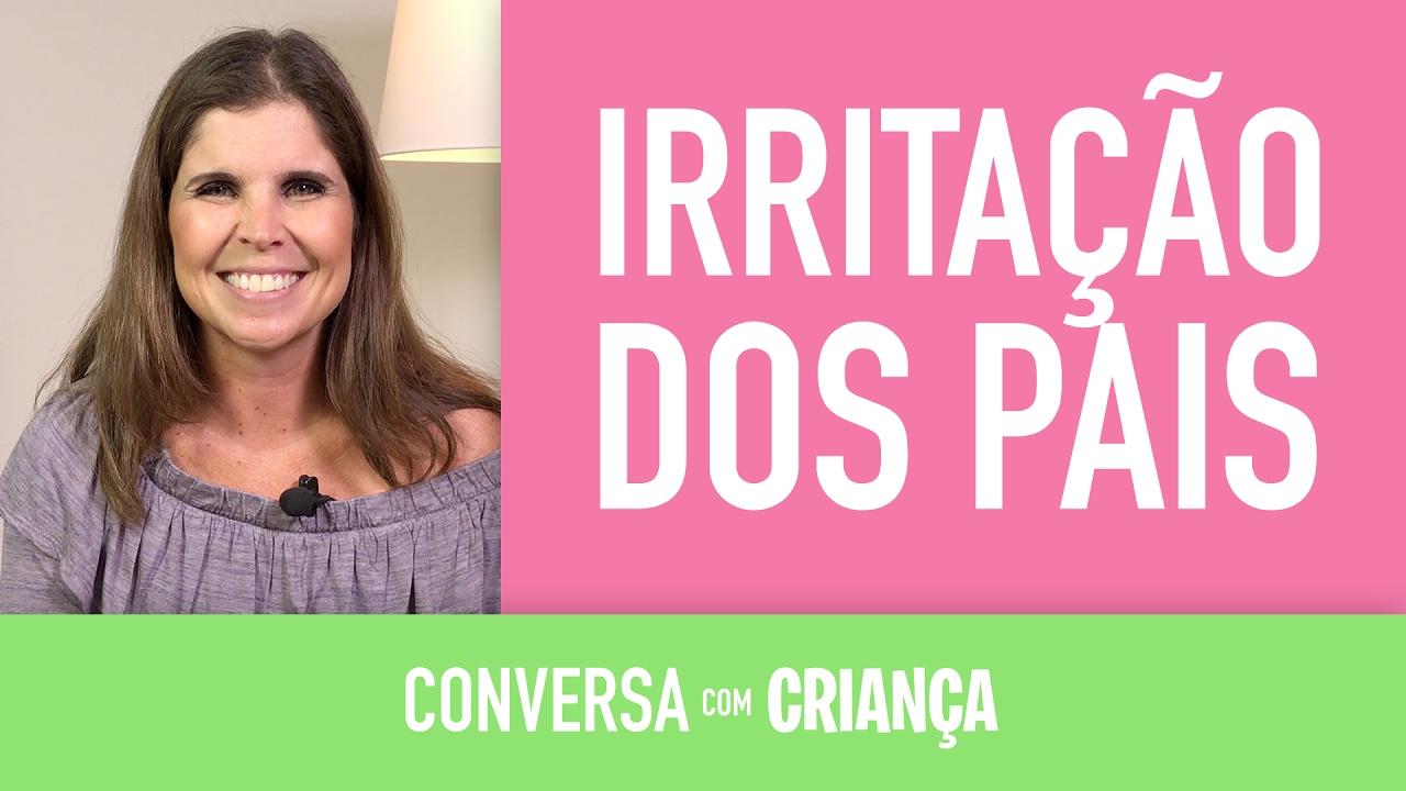 Irritação dos pais | Conversa com Criança