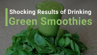 Shocking Results Of Drinking Green Smoothies
