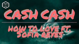 How to love ft. Sofia Reyes - CASH CASH (Original Mix)