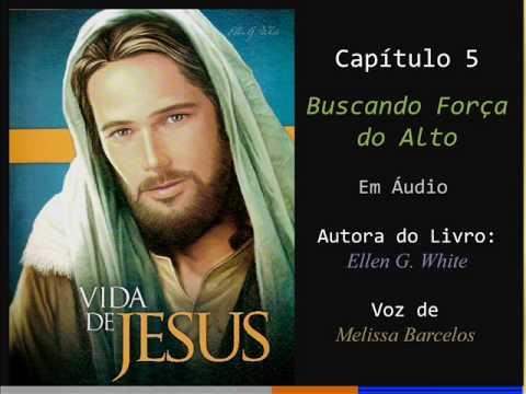 5 - VIDA DE JESUS - Buscando Força do Alto