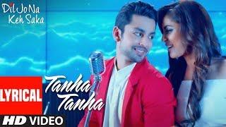 Tanha Tanha Full Song (Lyrics) | Dil Jo Na Keh Saka | Jubin