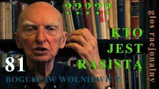 Bogusław Wolniewicz 81 KTO JEST RASISTĄ
